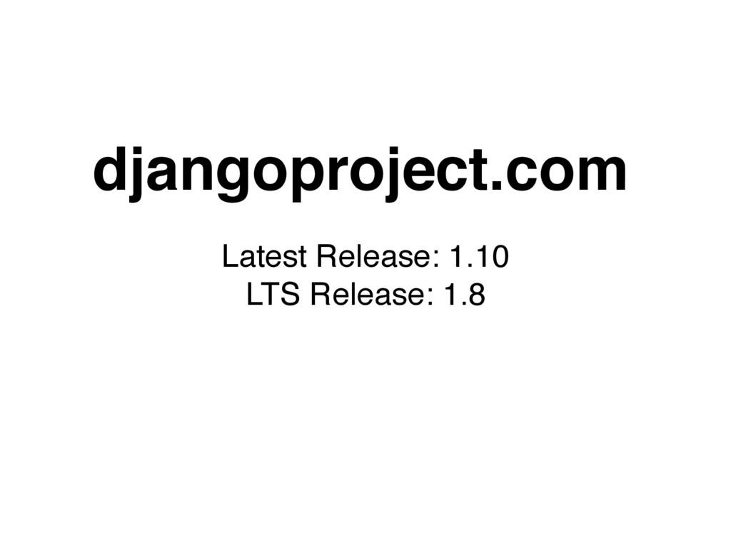 djangoproject.com Latest Release: 1.10 LTS Rele...