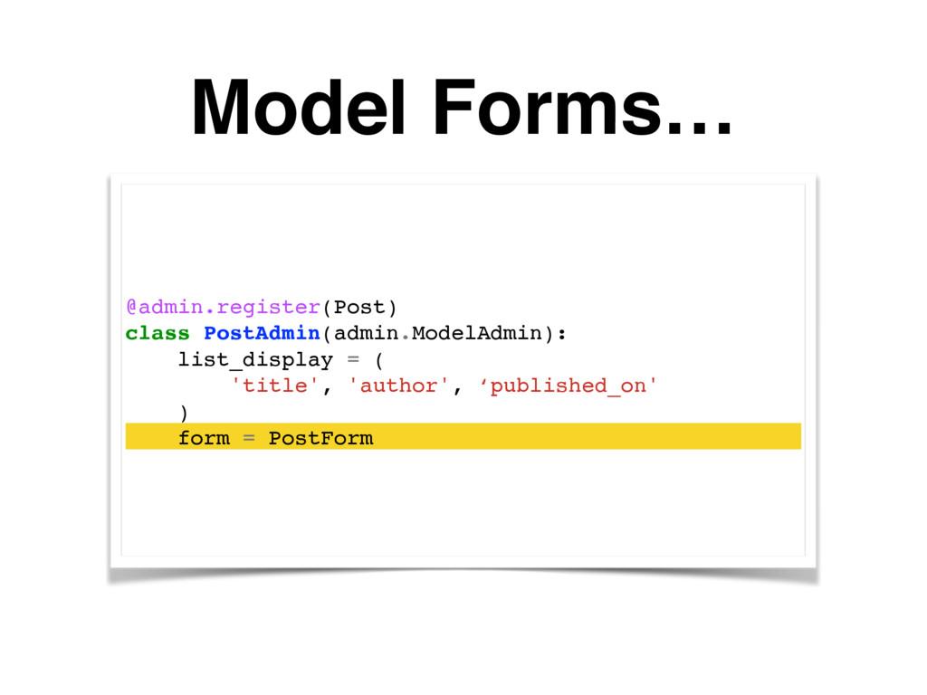 Model Forms… @admin.register(Post) class PostAd...