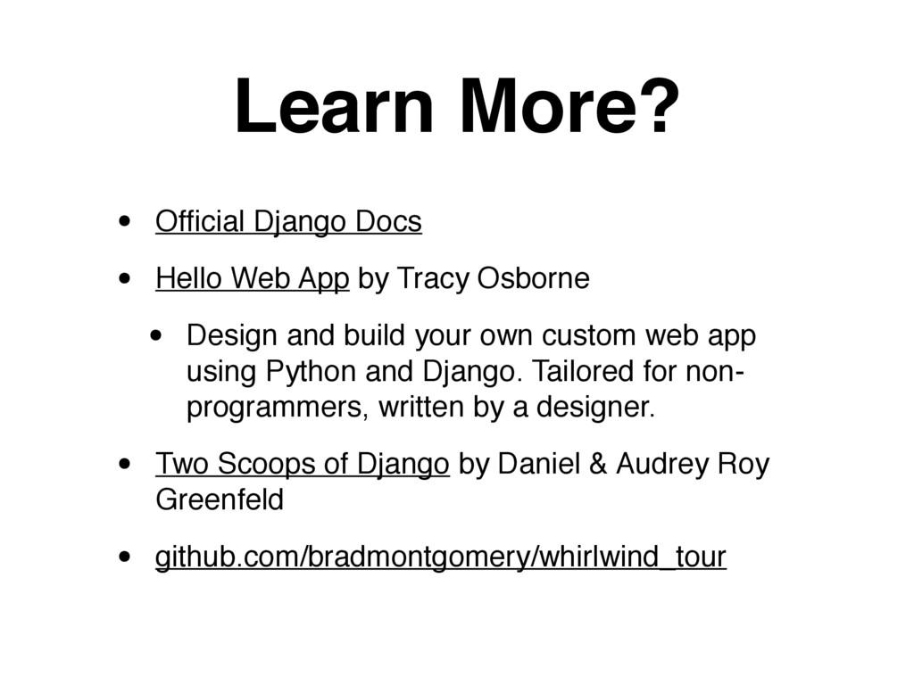 Learn More? • Official Django Docs • Hello Web A...