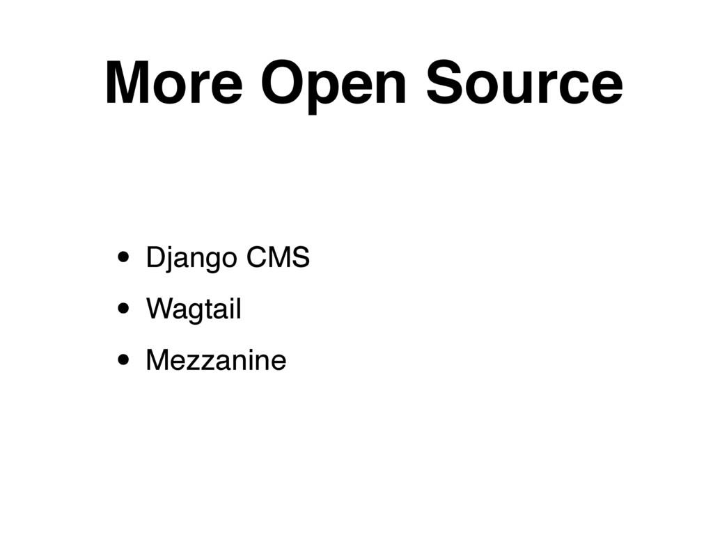 More Open Source • Django CMS • Wagtail • Mezza...