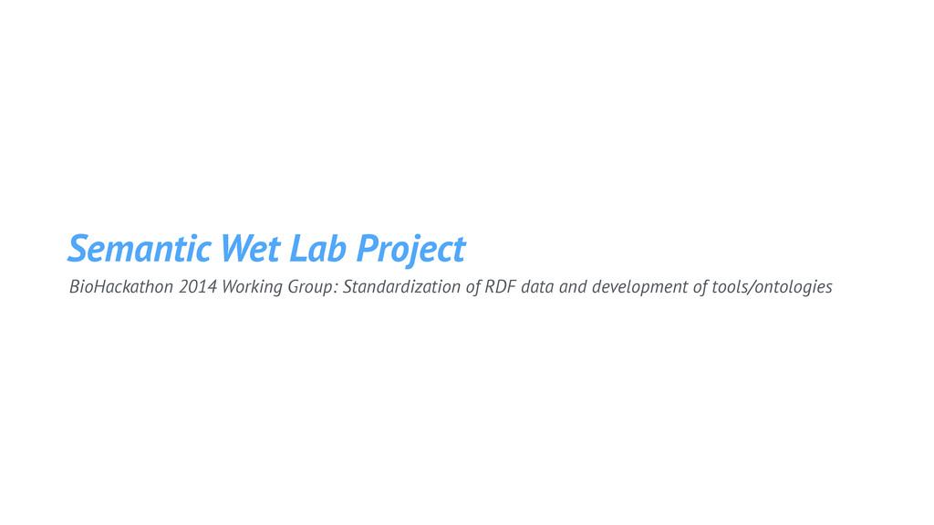 BioHackathon 2014 Working Group: Standardizatio...
