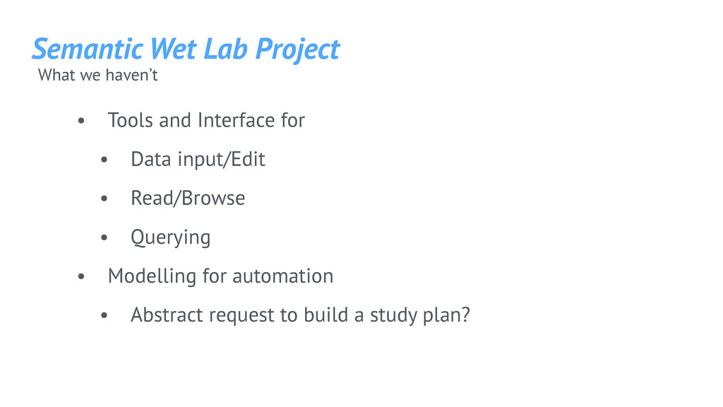 Semantic Wet Lab Project What we haven't • Tool...
