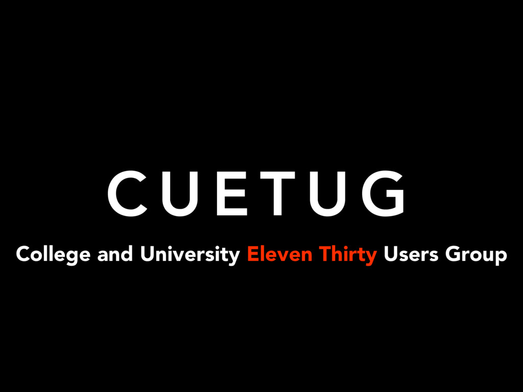 College and University Eleven Thirty Users Grou...