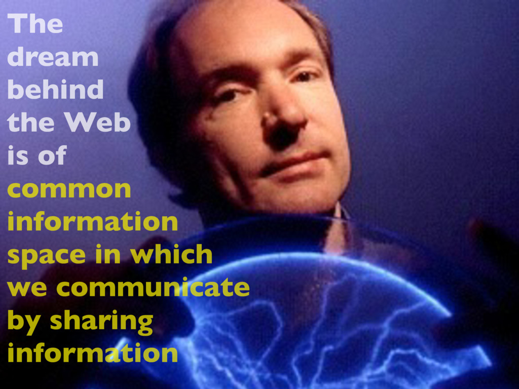 The dream behind the Web is of common informati...