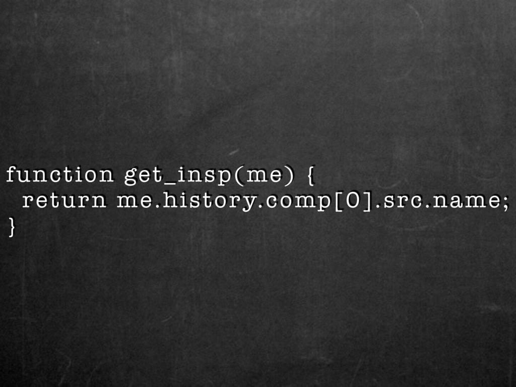 function get_insp(me) { return me.history.comp[...