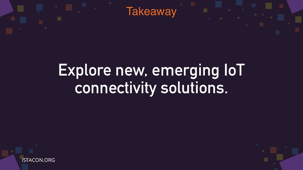 Explore new, emerging IoT connectivity solution...