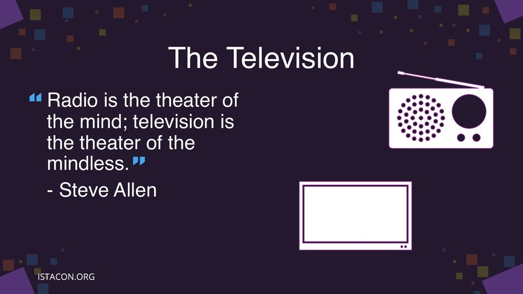 The Television Radio is the theater of the mind...
