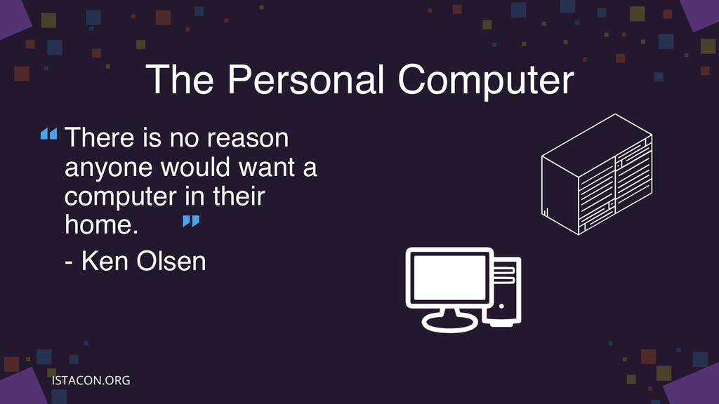 The Personal Computer There is no reason anyone...