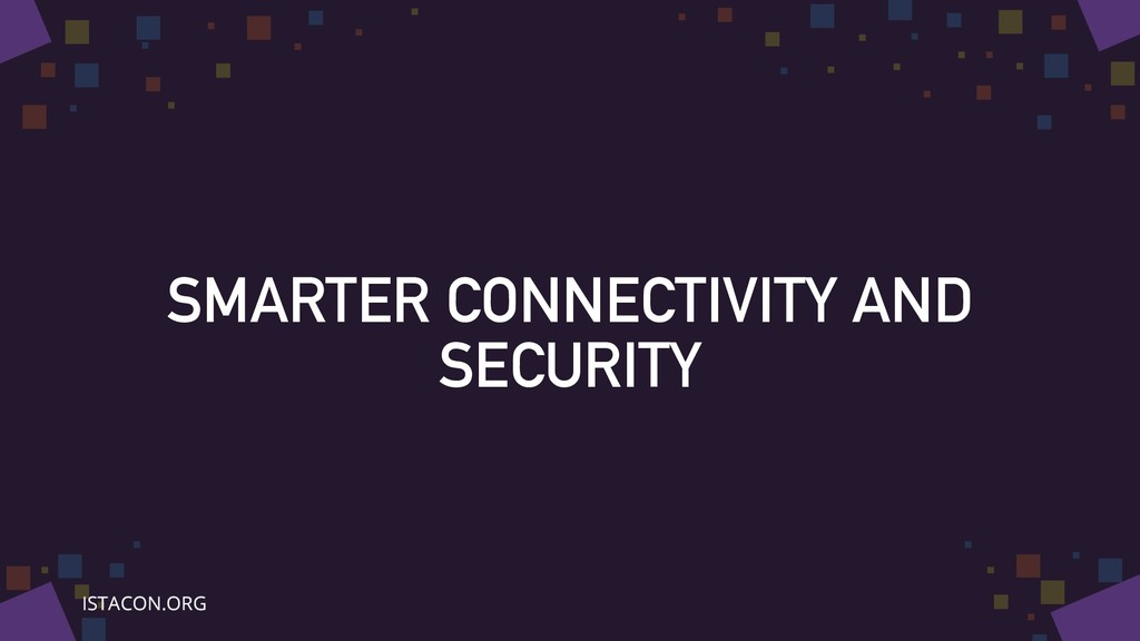 SMARTER CONNECTIVITY AND SECURITY