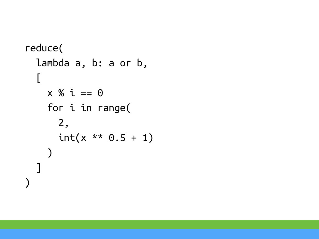 reduce( lambda a, b: a or b, [ x % i == 0 for i...