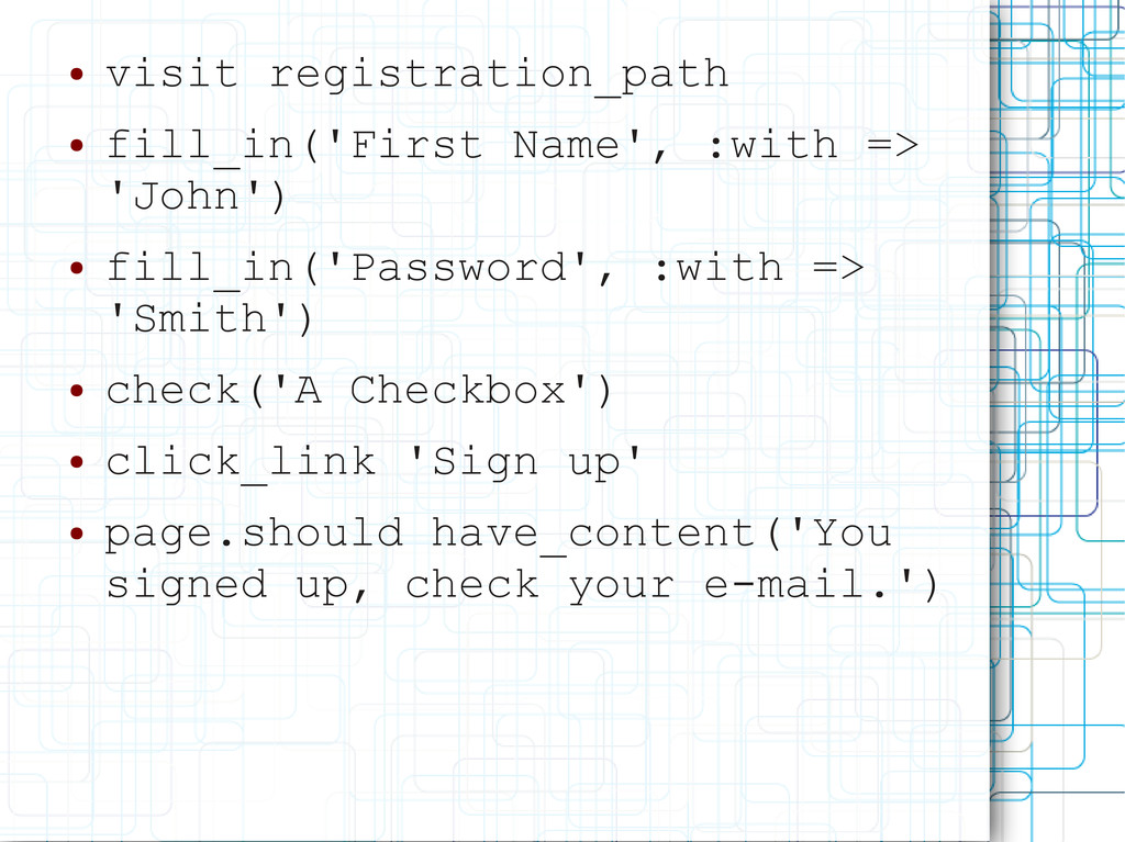● visit registration_path ● fill_in('First Name...