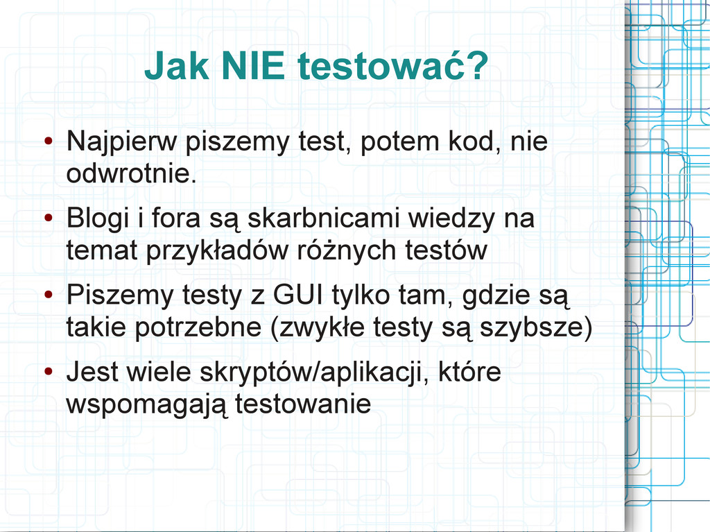 Jak NIE testować? ● Najpierw piszemy test, pote...