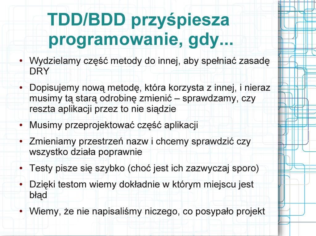 TDD/BDD przyśpiesza programowanie, gdy... ● Wyd...