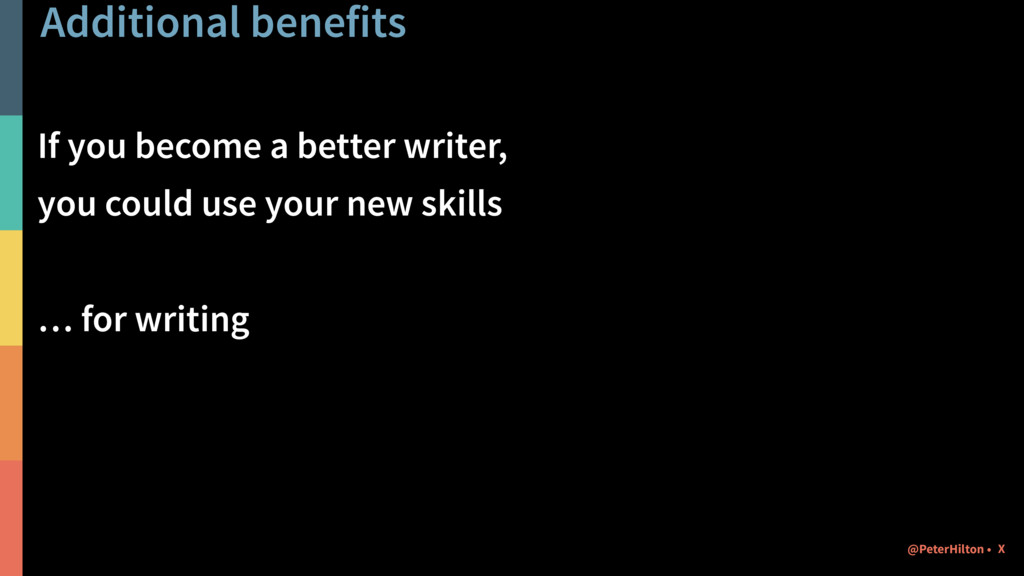 Additional benefits If you become a better writ...