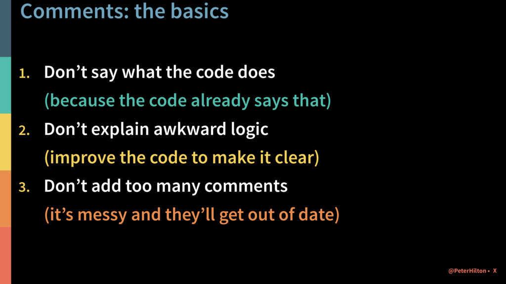 Comments: the basics 1. Don't say what the code...