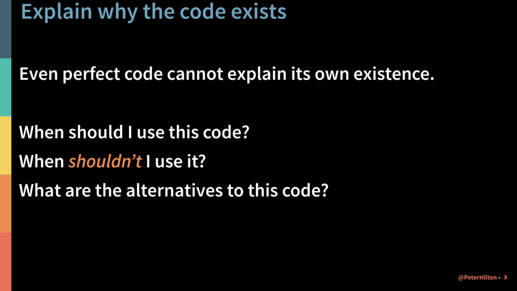 Explain why the code exists Even perfect code c...