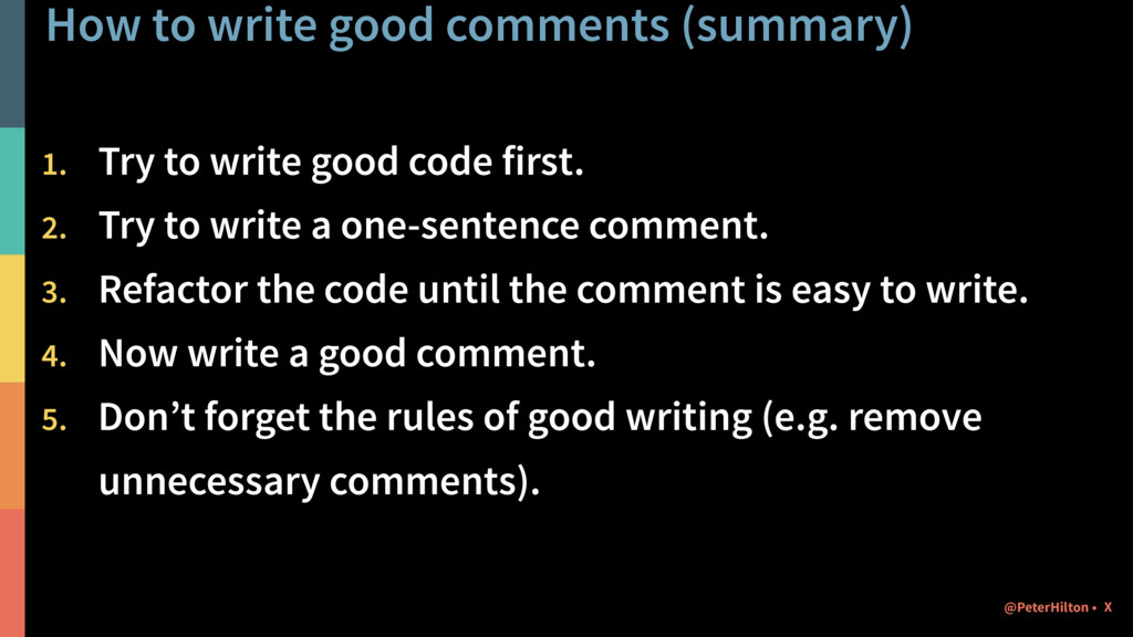 How to write good comments (summary) 1. Try to ...