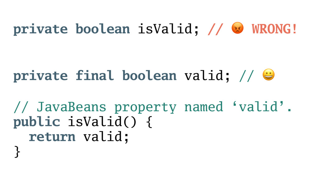 private boolean isValid; // ! WRONG! private fi...