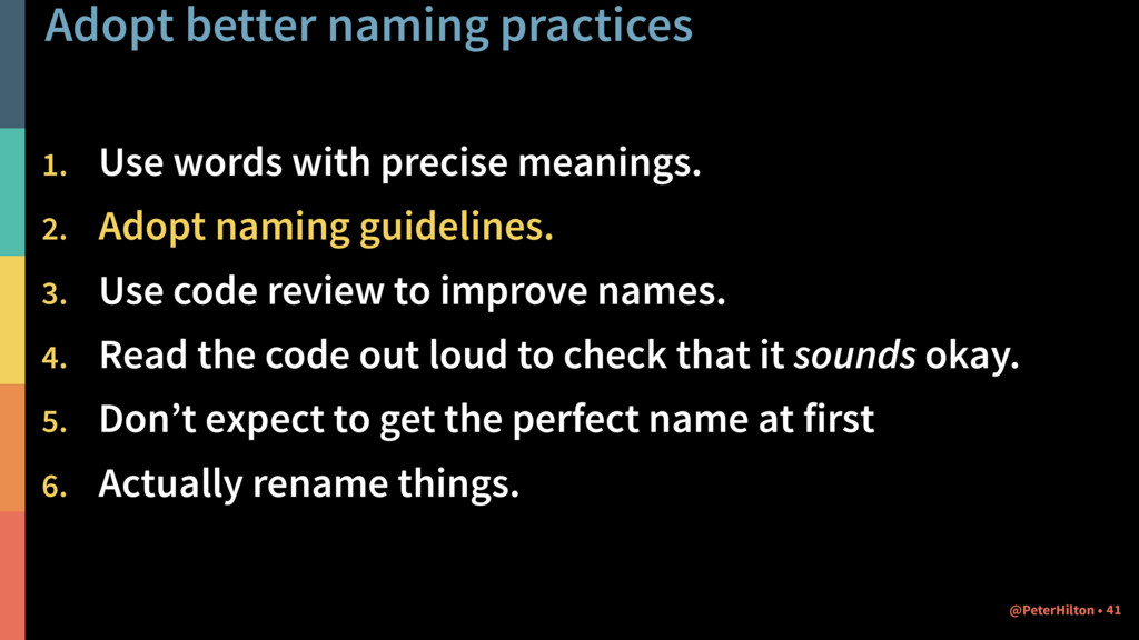 Adopt better naming practices 1. Use words with...