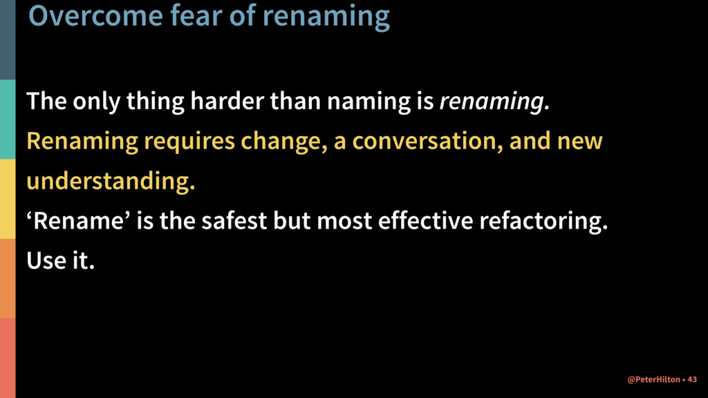 Overcome fear of renaming The only thing harder...