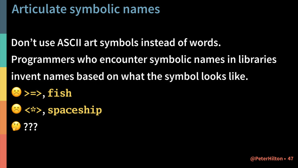 Articulate symbolic names Don't use ASCII art s...