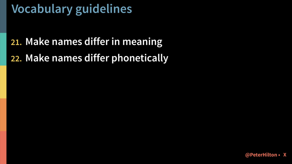 Vocabulary guidelines 21. Make names differ in ...