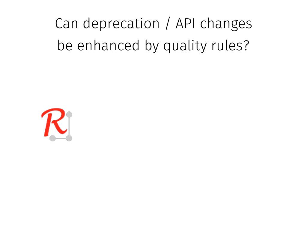 Can deprecation / API changes be enhanced by qu...
