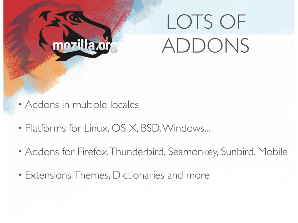 • Addons in multiple locales • Platforms for Li...