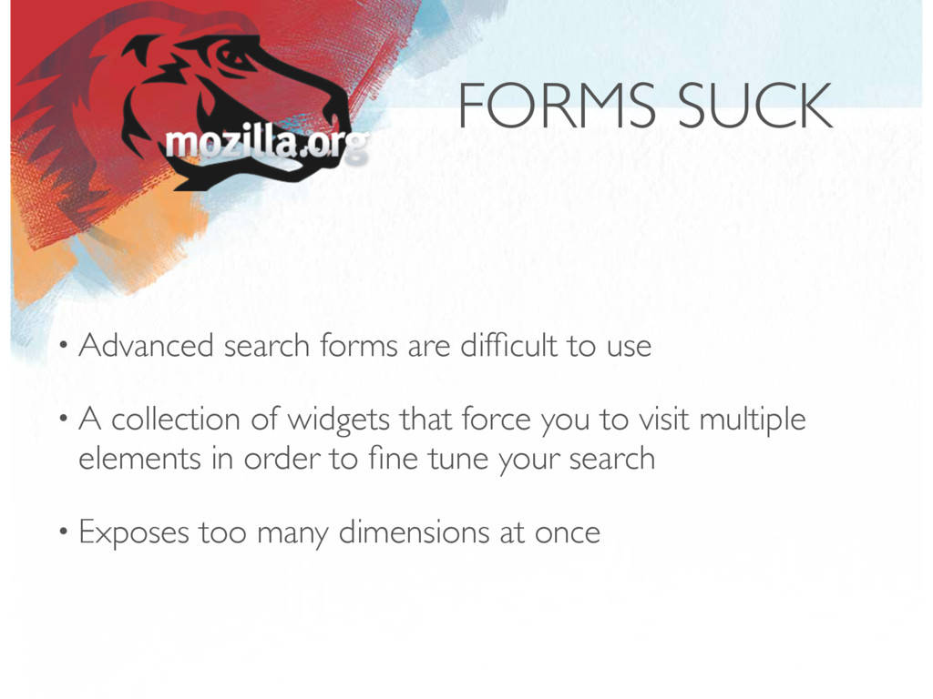 FORMS SUCK • Advanced search forms are difficult...