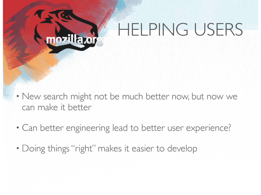 HELPING USERS • New search might not be much be...