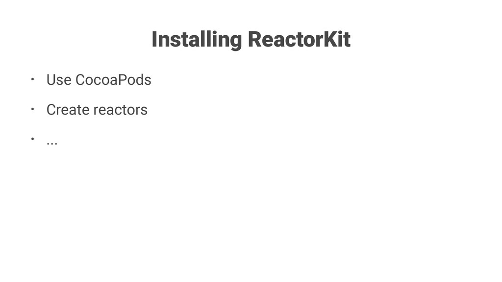 Installing ReactorKit • Use CocoaPods • Create ...