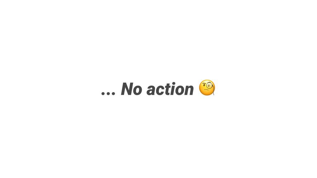 ... No action
