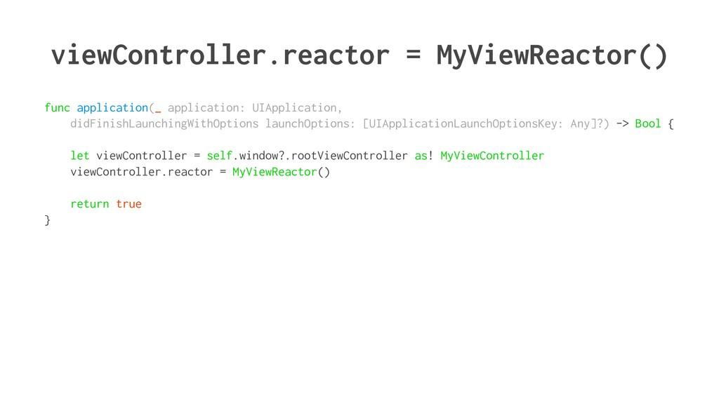 viewController.reactor = MyViewReactor() func a...