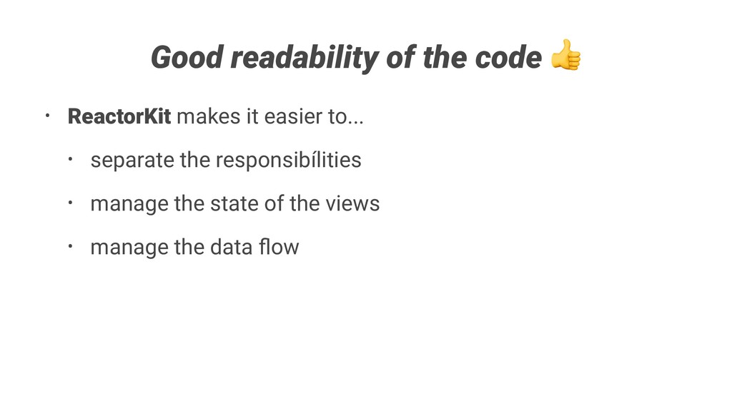 Good readability of the code • ReactorKit makes...