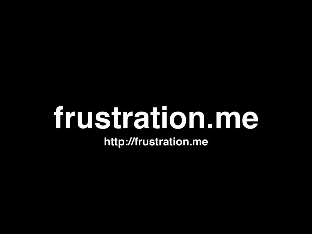 frustration.me http://frustration.me