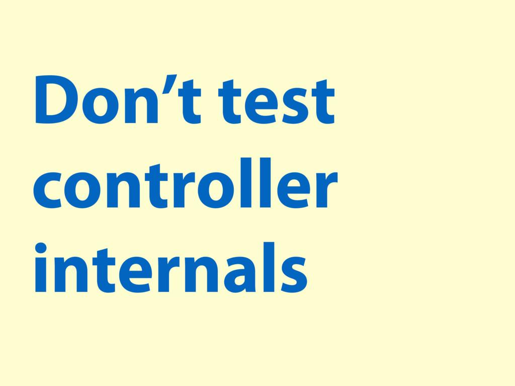 Don't test controller internals