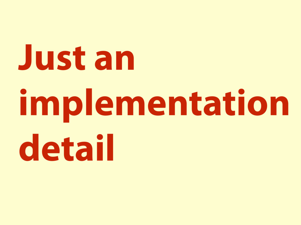 Just an implementation detail