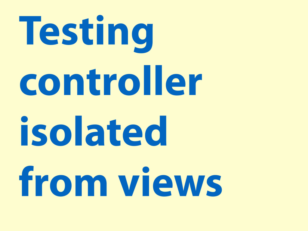 Testing controller isolated from views