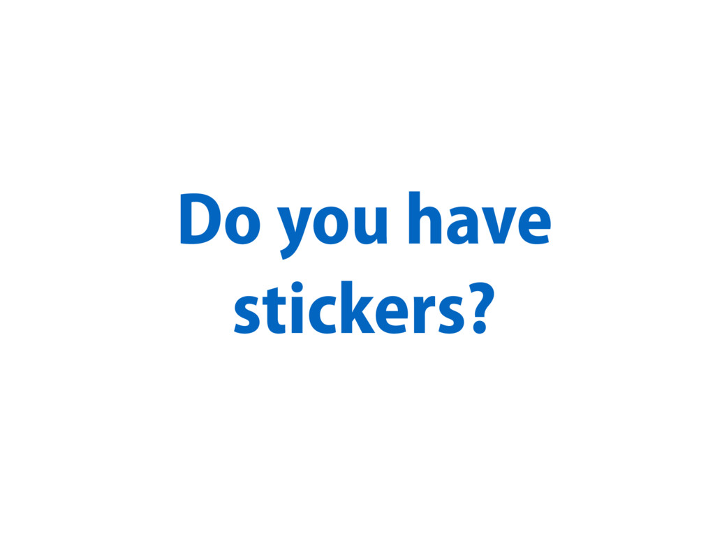 Do you have stickers?