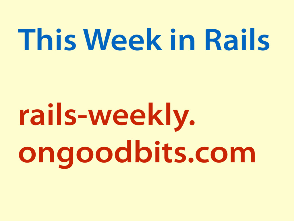 This Week in Rails rails-weekly. ongoodbits.com