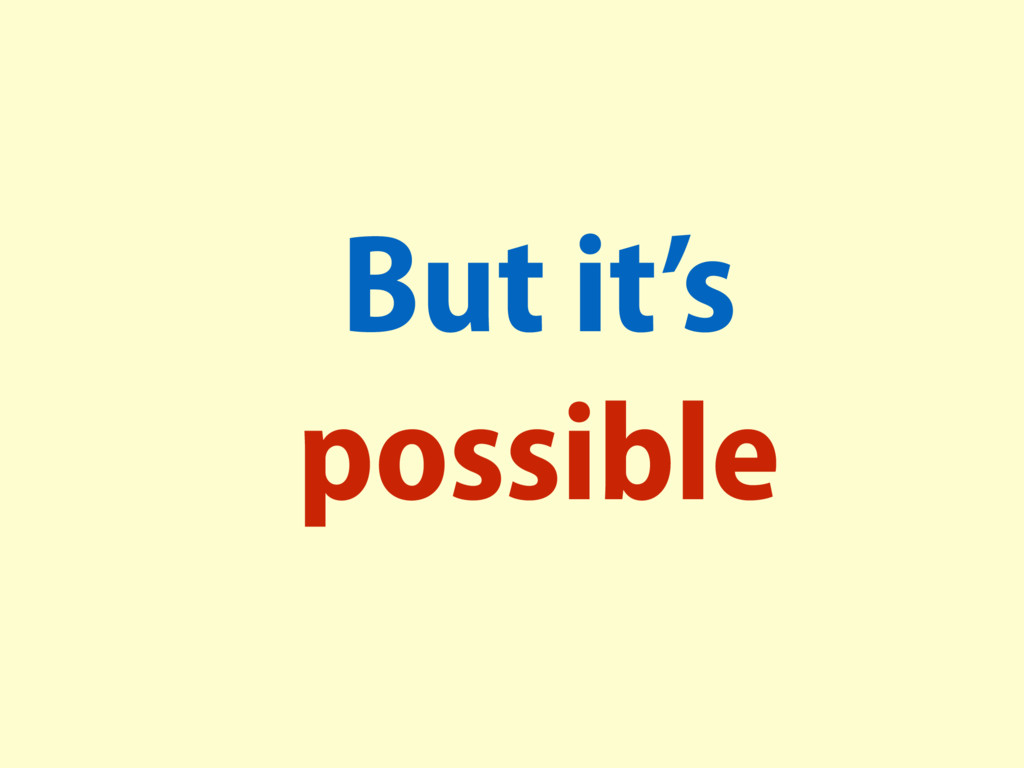 But it's possible
