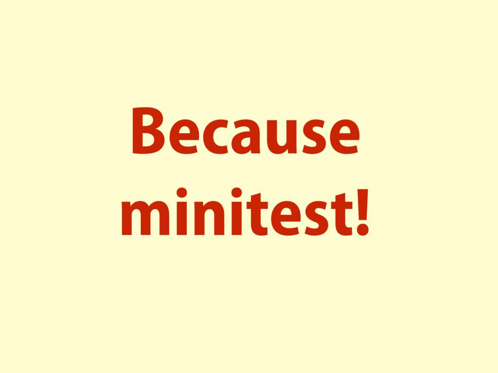 Because minitest!