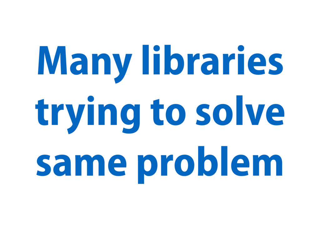 Many libraries trying to solve same problem