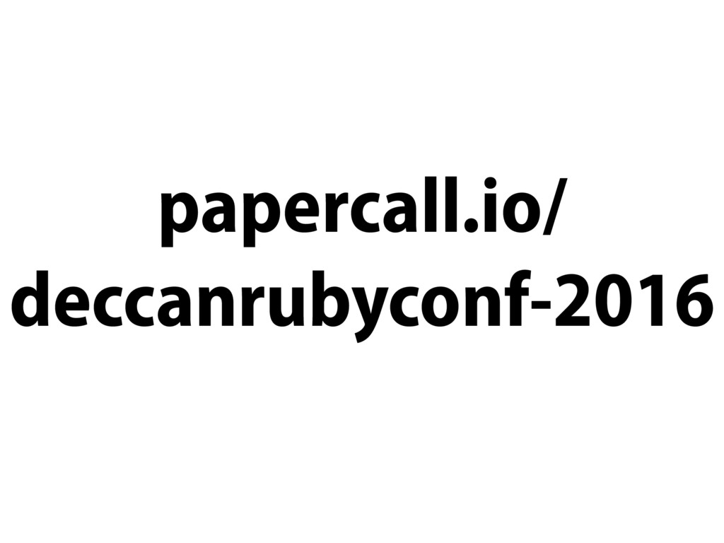 papercall.io/ deccanrubyconf-2016