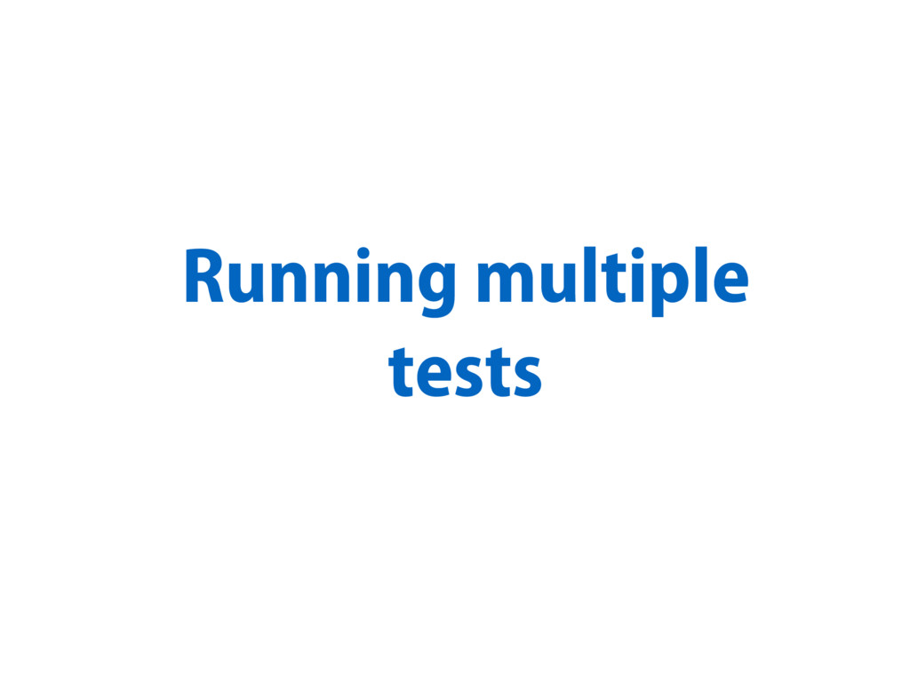 Running multiple tests