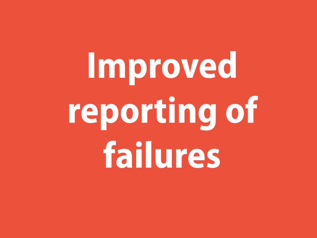 Improved reporting of failures