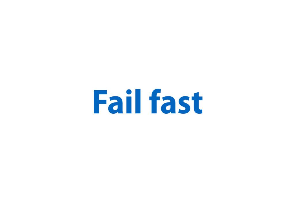 Fail fast
