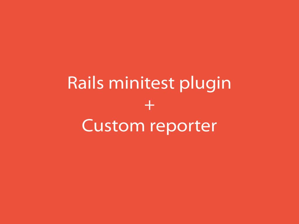 Rails minitest plugin + Custom reporter
