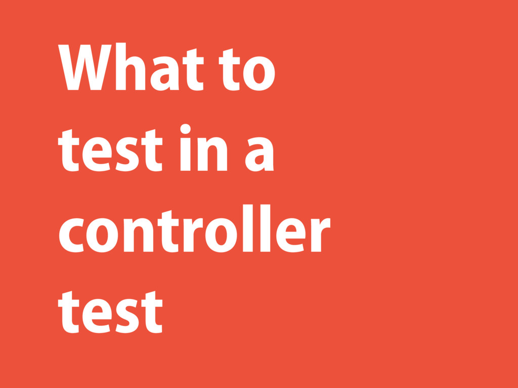 What to test in a controller test