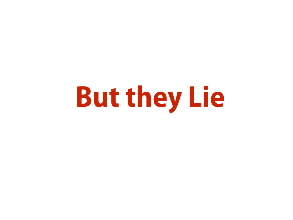But they Lie